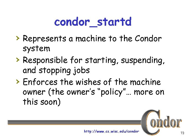 condor_startd › Represents a machine to the Condor › › system Responsible for starting,