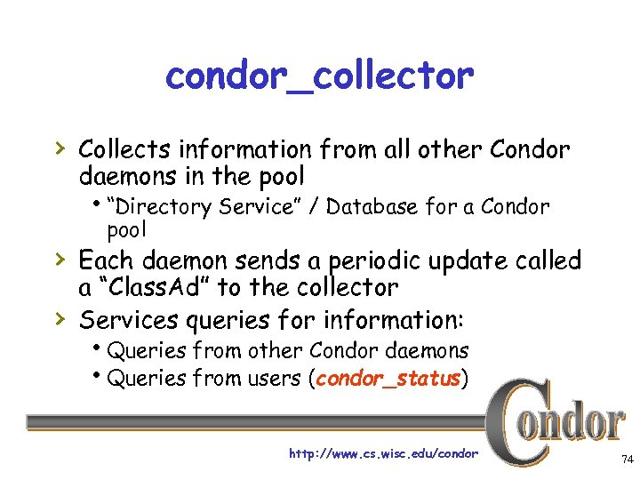 """condor_collector › Collects information from all other Condor daemons in the pool h""""Directory Service"""""""