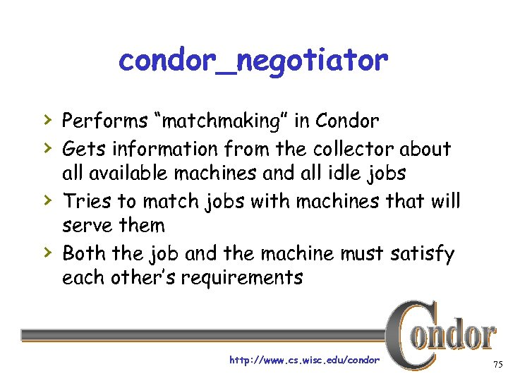 """condor_negotiator › Performs """"matchmaking"""" in Condor › Gets information from the collector about ›"""