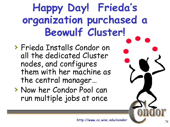 Happy Day! Frieda's organization purchased a Beowulf Cluster! › Frieda Installs Condor on ›