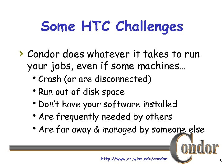 Some HTC Challenges › Condor does whatever it takes to run your jobs, even