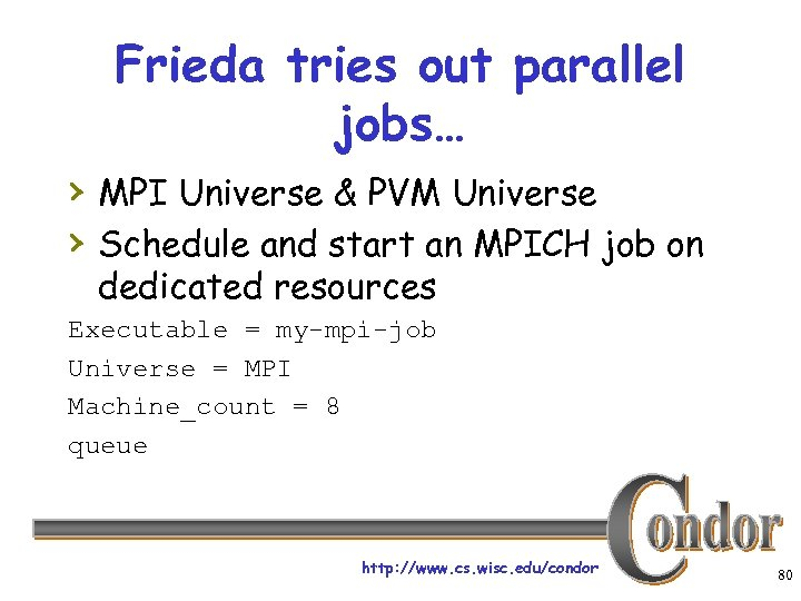 Frieda tries out parallel jobs… › MPI Universe & PVM Universe › Schedule and