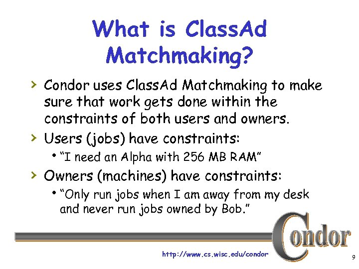 What is Class. Ad Matchmaking? › Condor uses Class. Ad Matchmaking to make ›