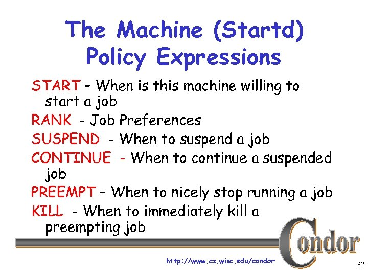The Machine (Startd) Policy Expressions START – When is this machine willing to start