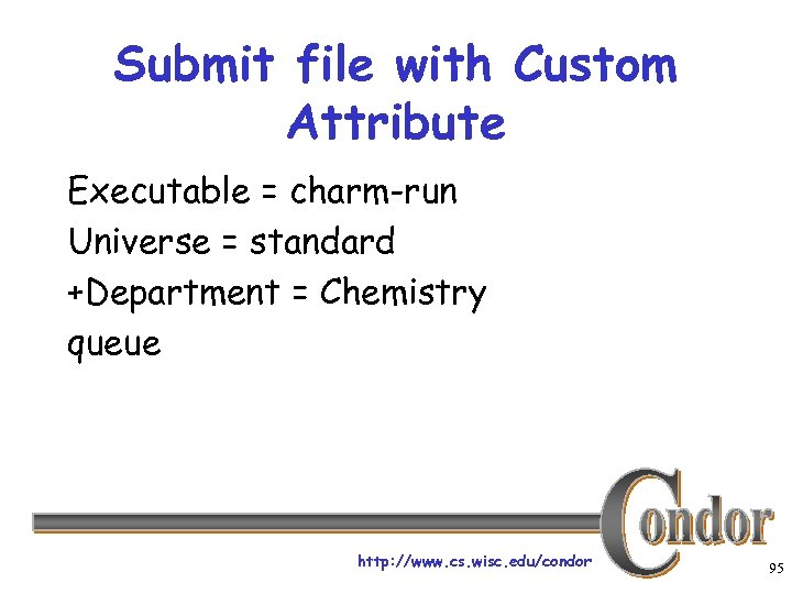 Submit file with Custom Attribute Executable = charm-run Universe = standard +Department = Chemistry