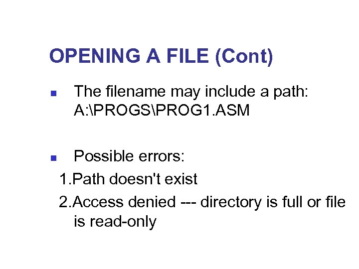 OPENING A FILE (Cont) n The filename may include a path: A: PROGSPROG 1.