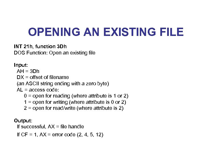 OPENING AN EXISTING FILE INT 21 h, function 3 Dh DOS Function: Open an