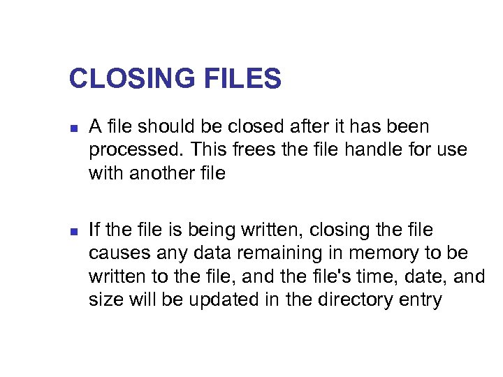 CLOSING FILES n n A file should be closed after it has been processed.