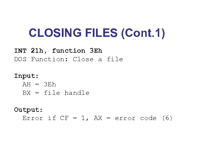 CLOSING FILES (Cont. 1) INT 21 h, function 3 Eh DOS Function: Close a