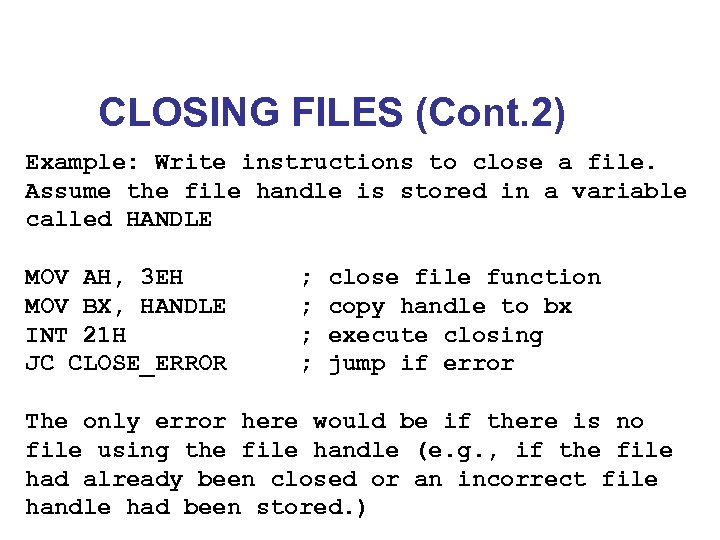 CLOSING FILES (Cont. 2) Example: Write instructions to close a file. Assume the file