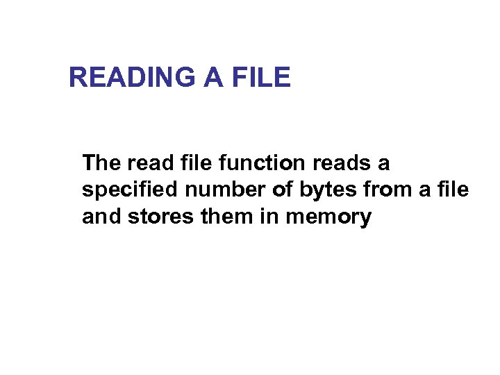 READING A FILE The read file function reads a specified number of bytes from