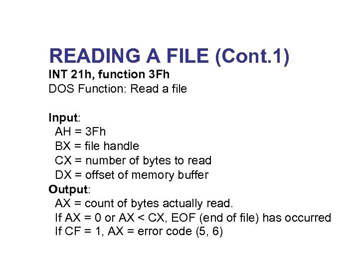 READING A FILE (Cont. 1) INT 21 h, function 3 Fh DOS Function: Read