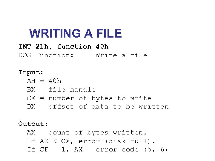 WRITING A FILE INT 21 h, function 40 h DOS Function: Write a file