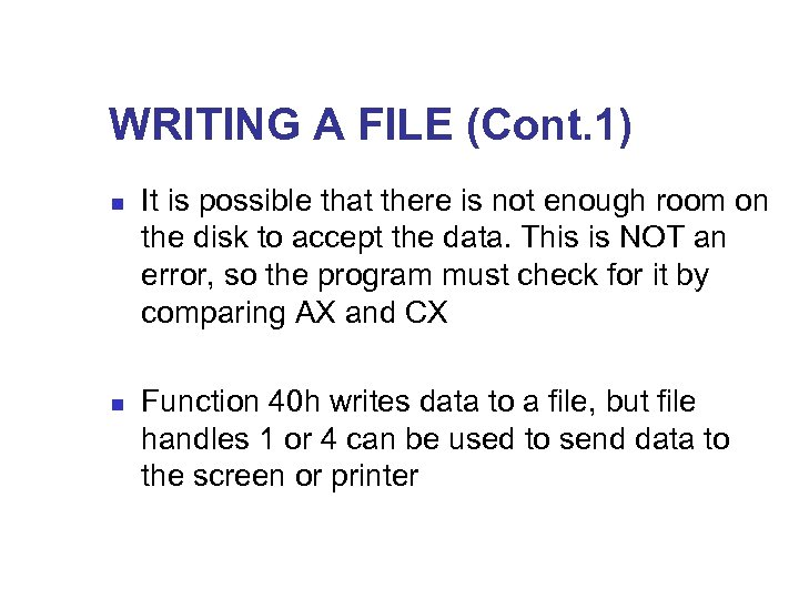 WRITING A FILE (Cont. 1) n n It is possible that there is not