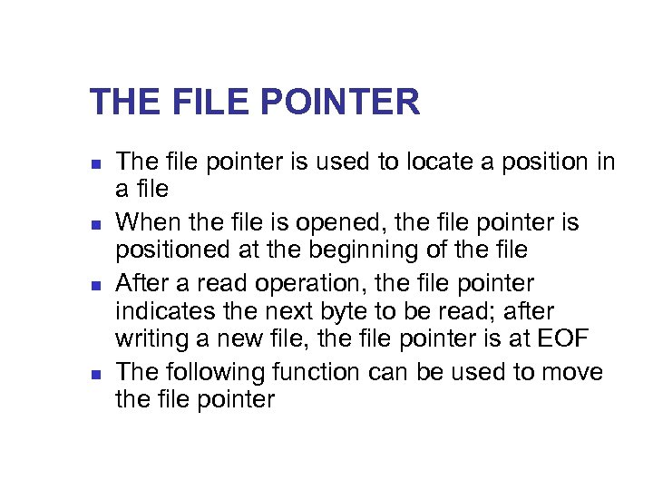 THE FILE POINTER n n The file pointer is used to locate a position
