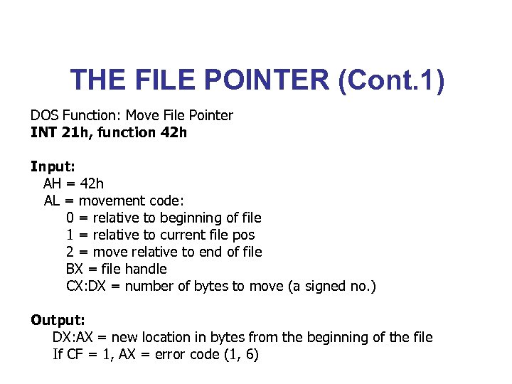THE FILE POINTER (Cont. 1) DOS Function: Move File Pointer INT 21 h, function