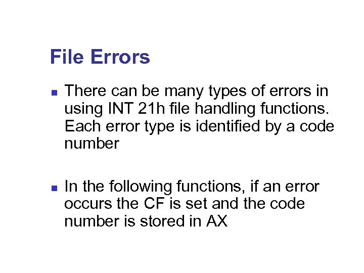 File Errors n There can be many types of errors in using INT 21