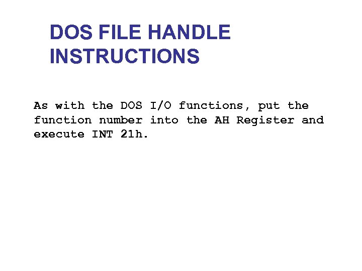 DOS FILE HANDLE INSTRUCTIONS As with the DOS I/O functions, put the function number