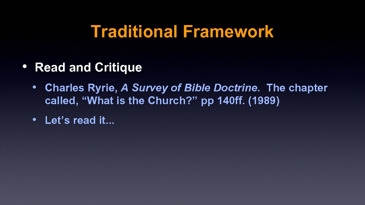 Traditional Framework • Read and Critique • Charles Ryrie, A Survey of Bible Doctrine.