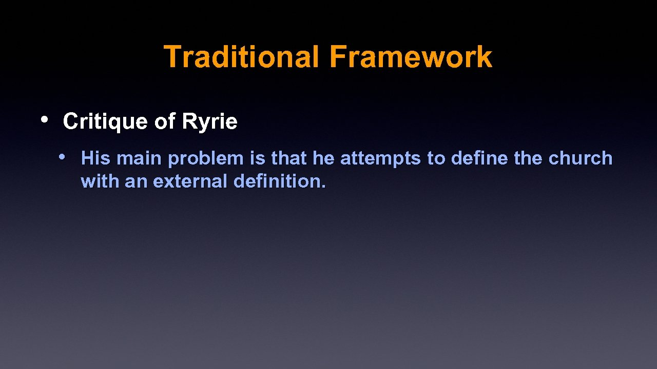 Traditional Framework • Critique of Ryrie • His main problem is that he attempts