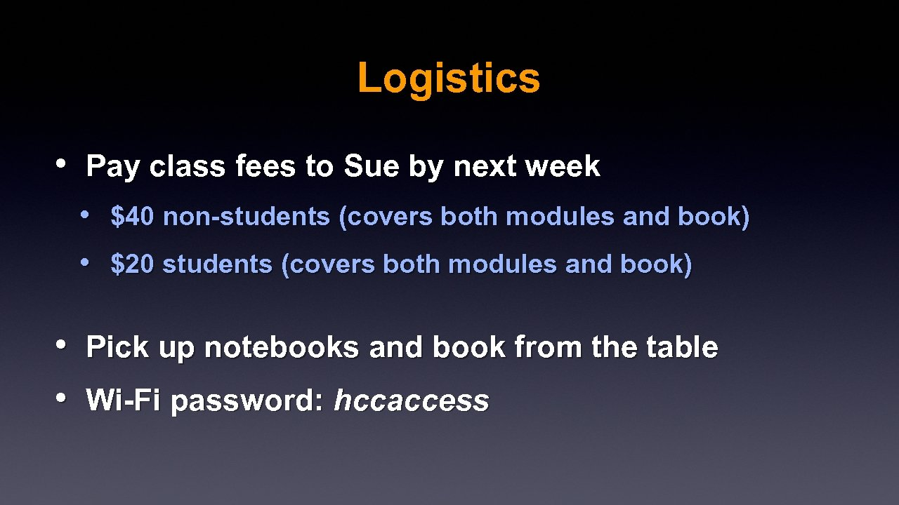 Logistics • Pay class fees to Sue by next week • $40 non-students (covers