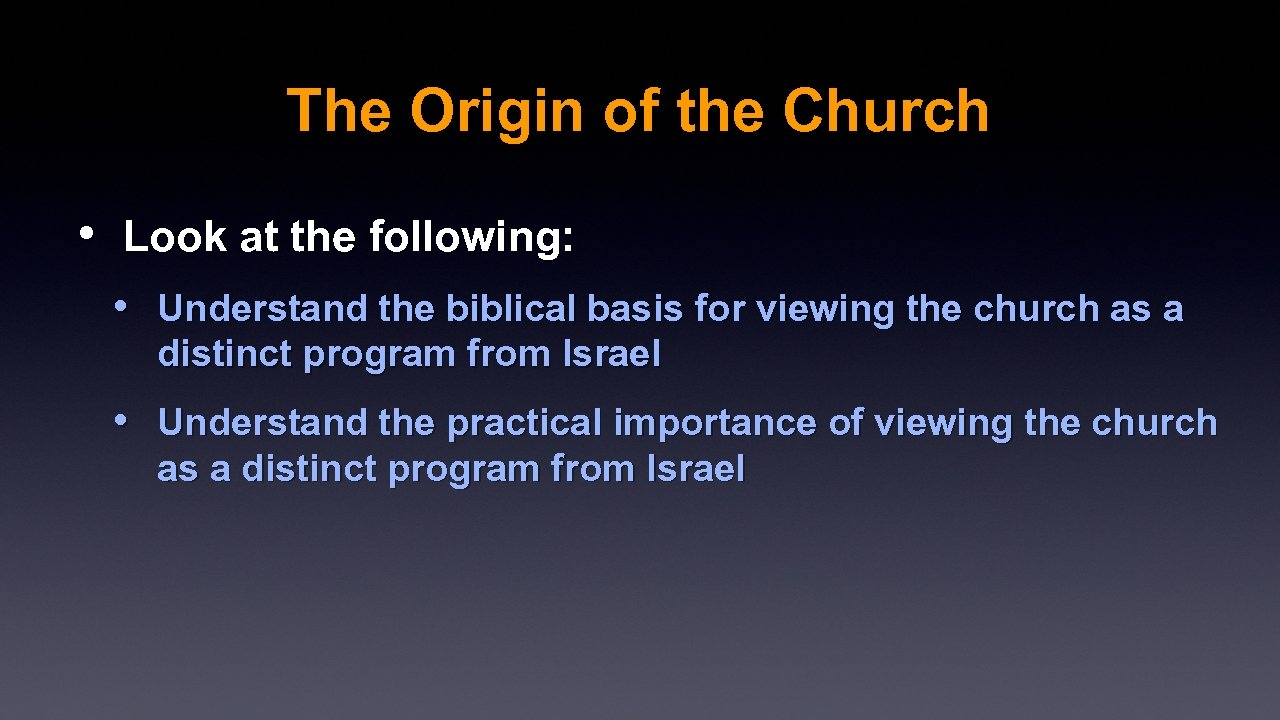 The Origin of the Church • Look at the following: • Understand the biblical