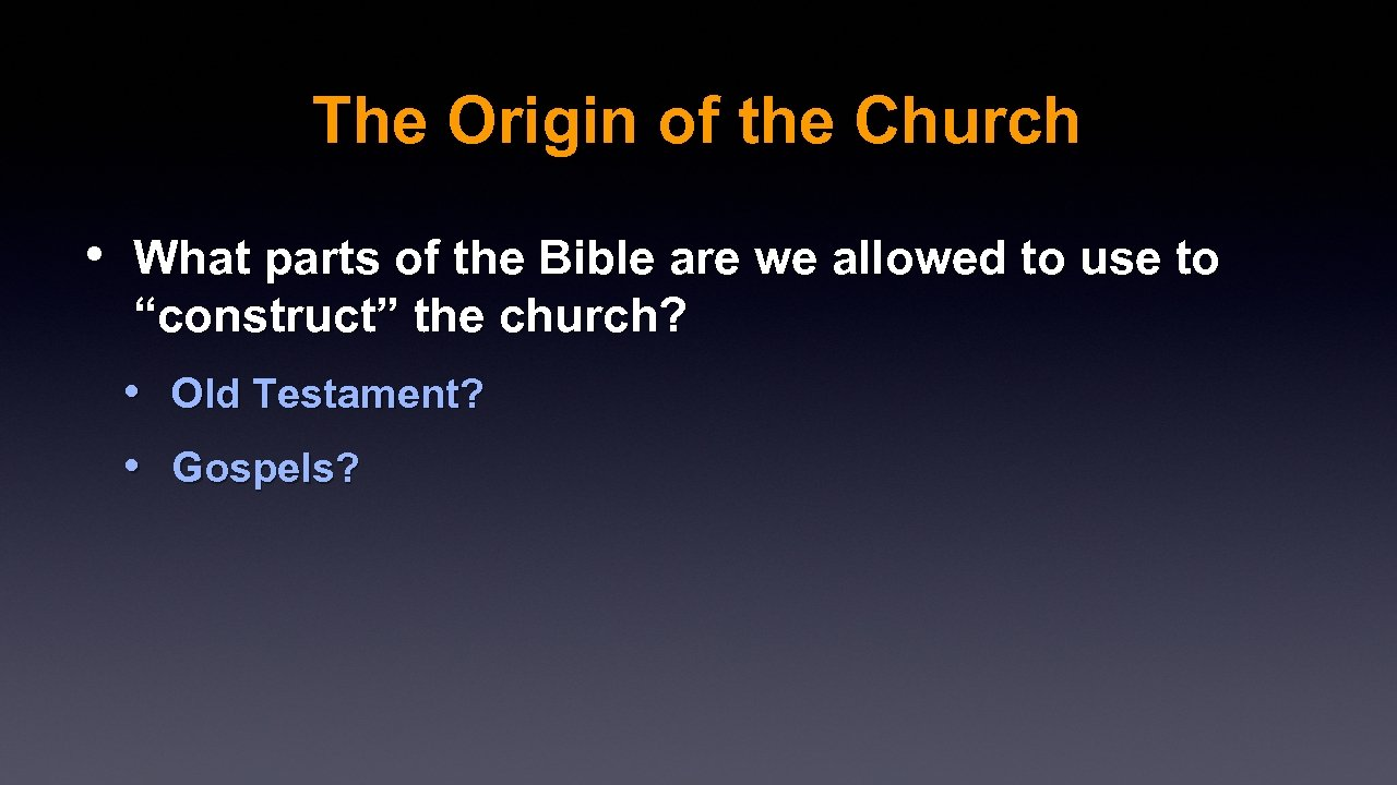 The Origin of the Church • What parts of the Bible are we allowed