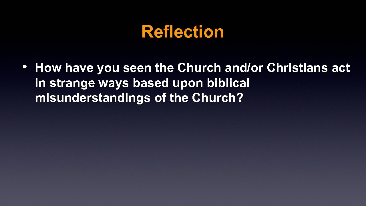 Reflection • How have you seen the Church and/or Christians act in strange ways