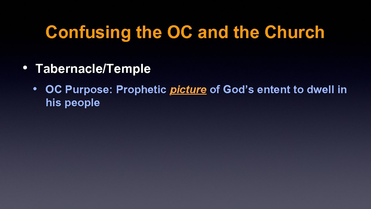Confusing the OC and the Church • Tabernacle/Temple • OC Purpose: Prophetic picture of
