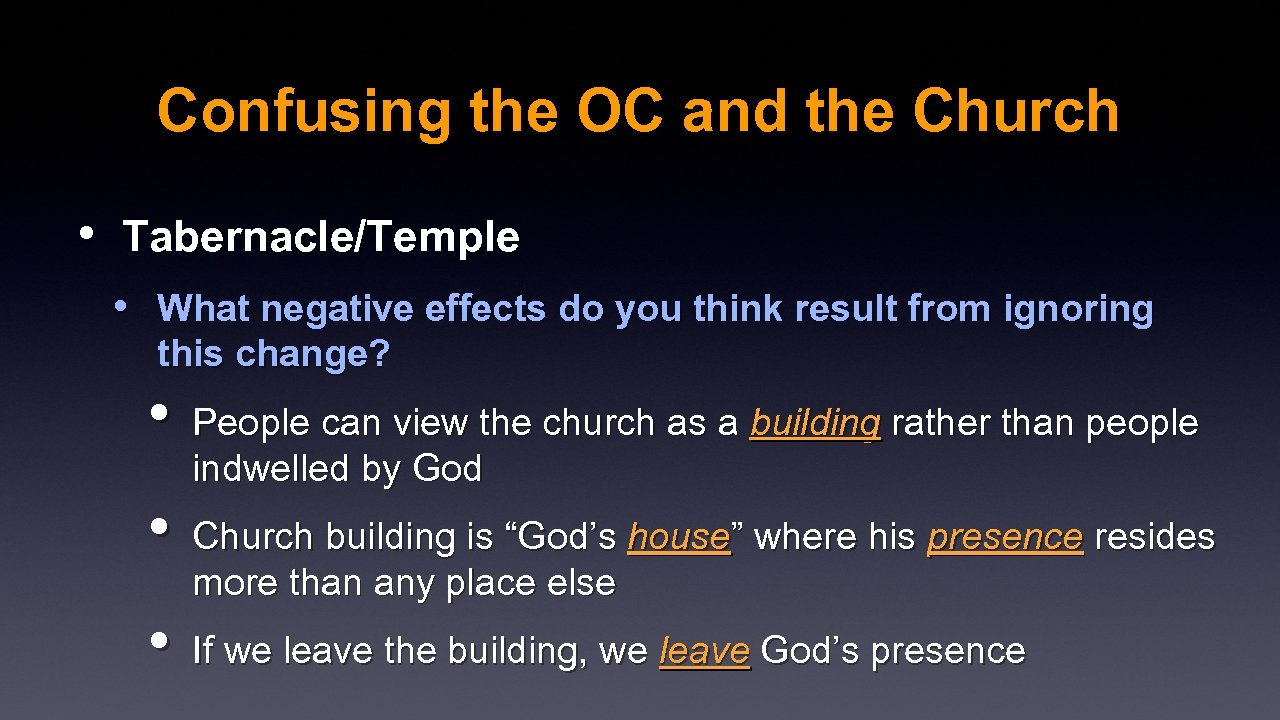 Confusing the OC and the Church • Tabernacle/Temple • What negative effects do you