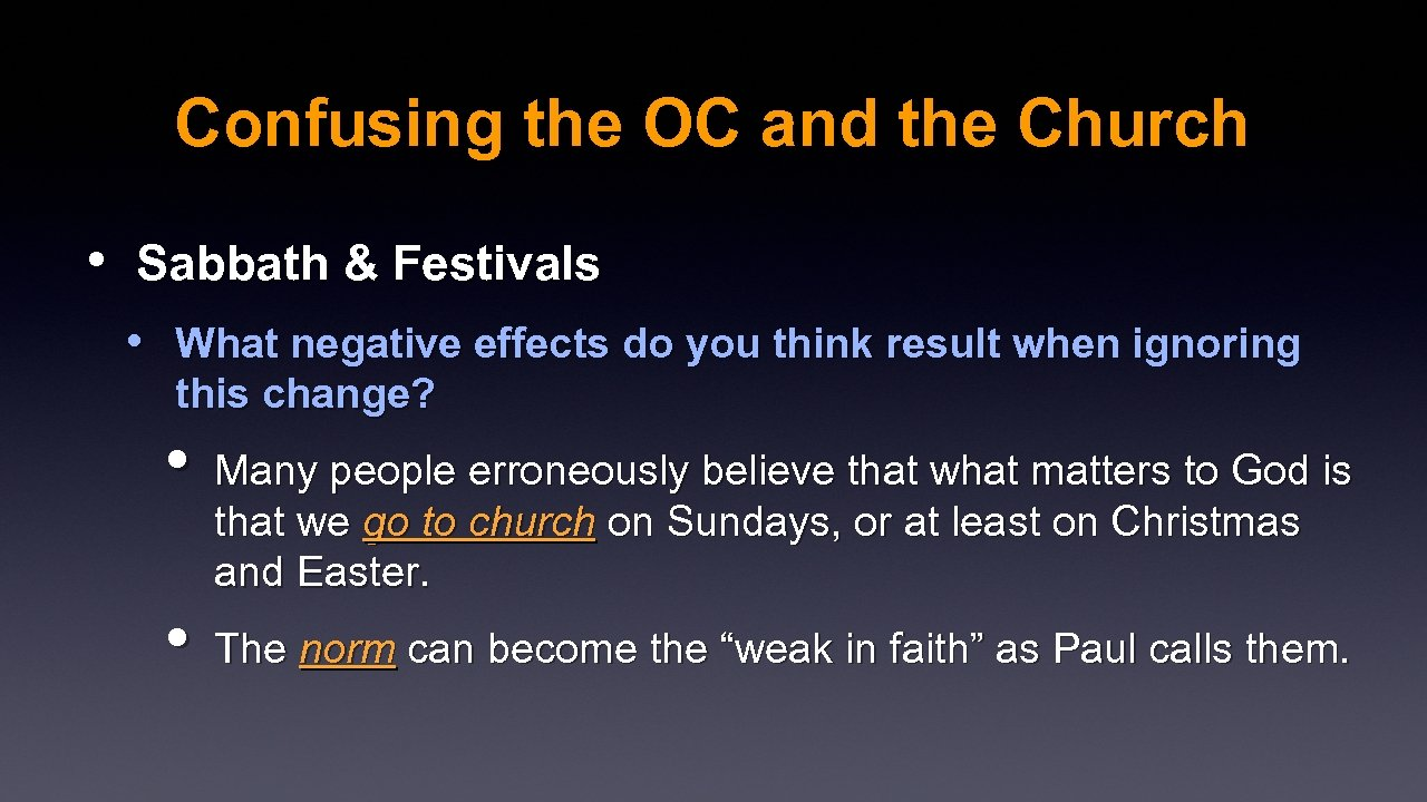 Confusing the OC and the Church • Sabbath & Festivals • What negative effects