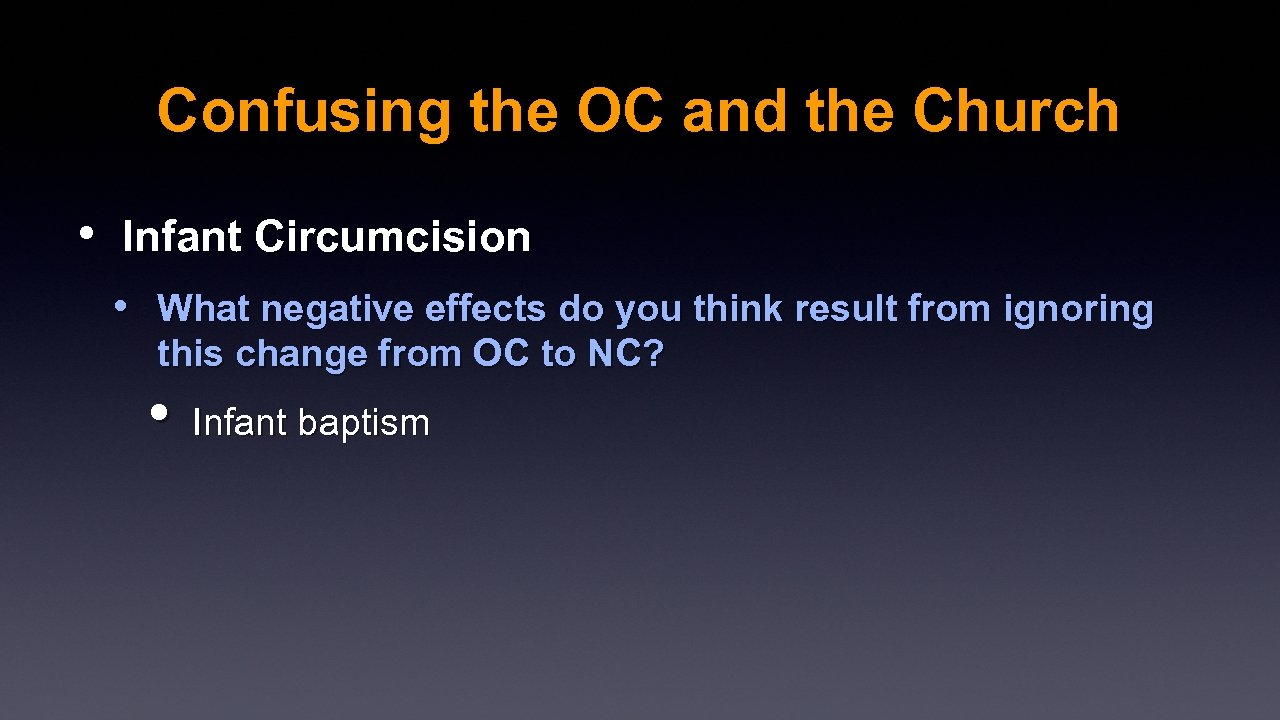 Confusing the OC and the Church • Infant Circumcision • What negative effects do