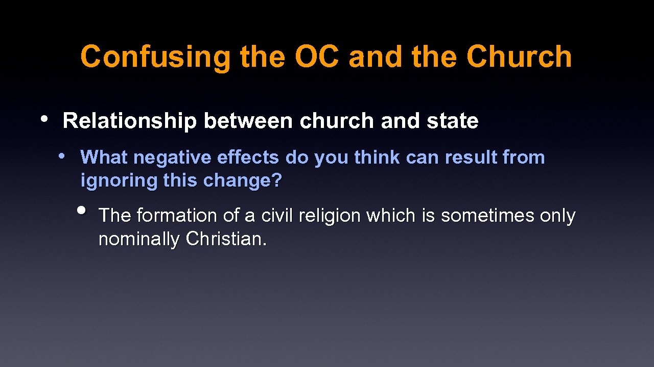 Confusing the OC and the Church • Relationship between church and state • What