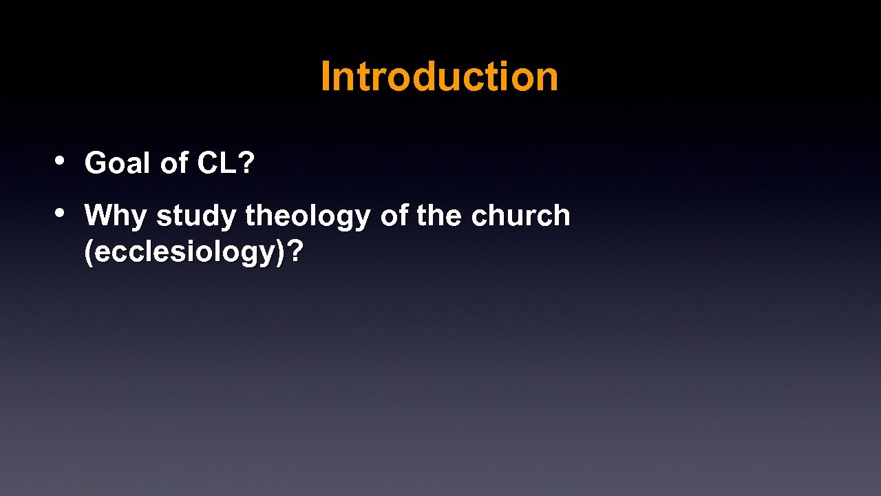 Introduction • • Goal of CL? Why study theology of the church (ecclesiology)?