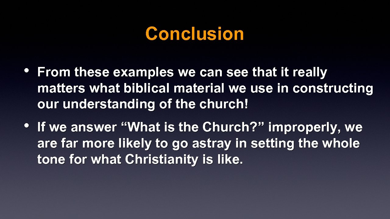 Conclusion • From these examples we can see that it really matters what biblical