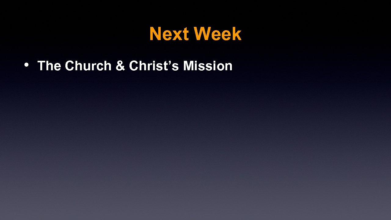 Next Week • The Church & Christ's Mission