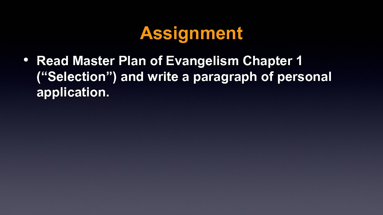 "Assignment • Read Master Plan of Evangelism Chapter 1 (""Selection"") and write a paragraph"