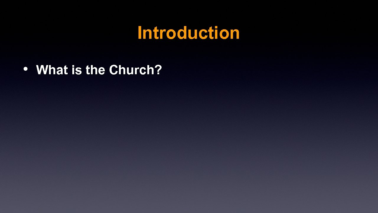 Introduction • What is the Church?