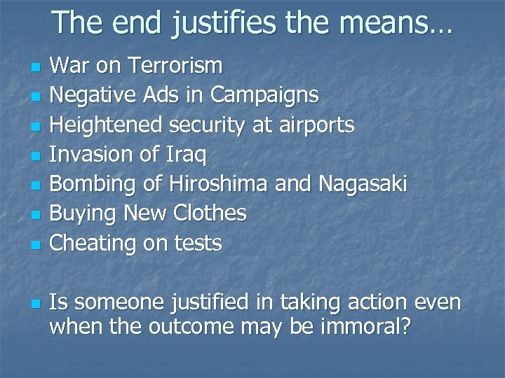 The end justifies the means… n n n n War on Terrorism Negative Ads