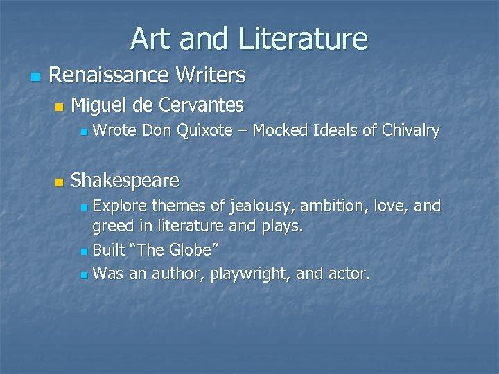 Art and Literature n Renaissance Writers n Miguel de Cervantes n n Wrote Don