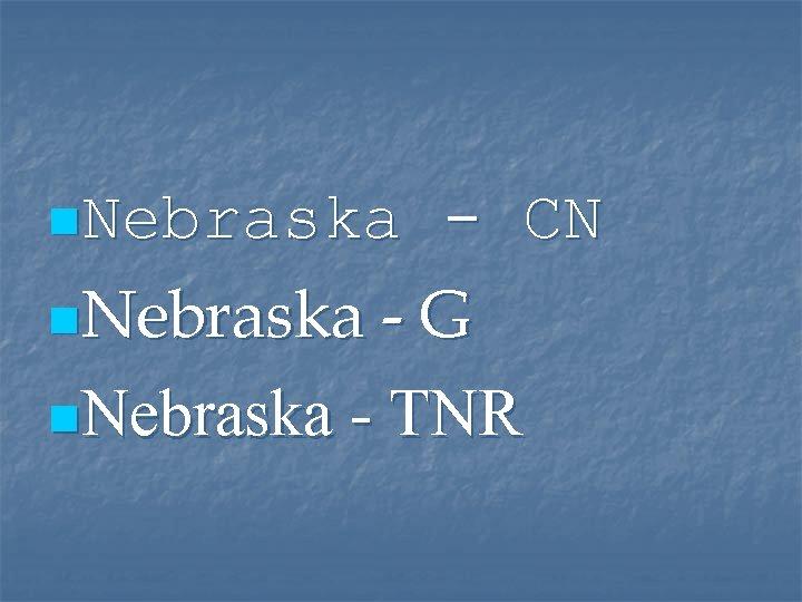 n. Nebraska - CN n. Nebraska - G n. Nebraska - TNR