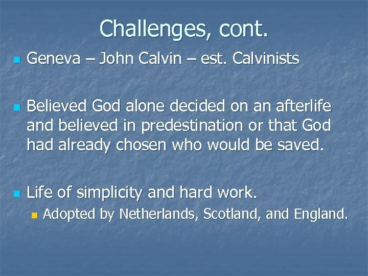 Challenges, cont. n n n Geneva – John Calvin – est. Calvinists Believed God