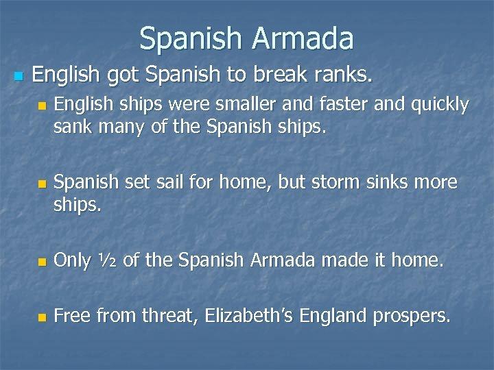 Spanish Armada n English got Spanish to break ranks. n n English ships were