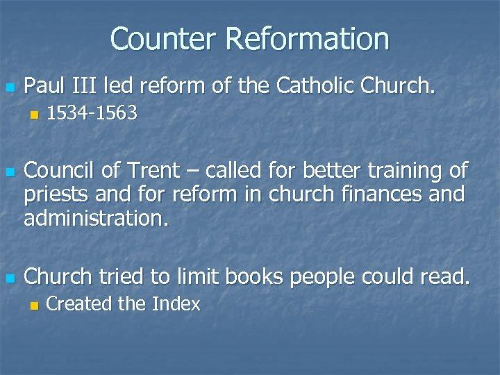 Counter Reformation n Paul III led reform of the Catholic Church. n n n