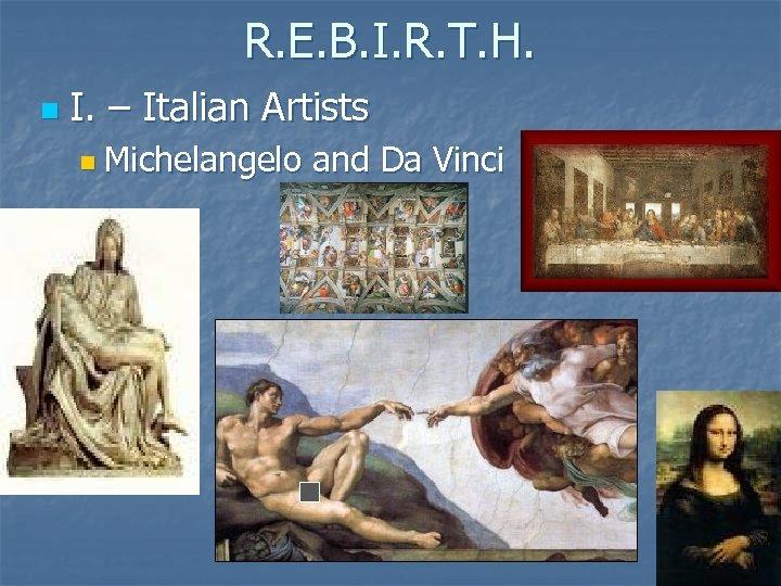 R. E. B. I. R. T. H. n I. – Italian Artists n Michelangelo