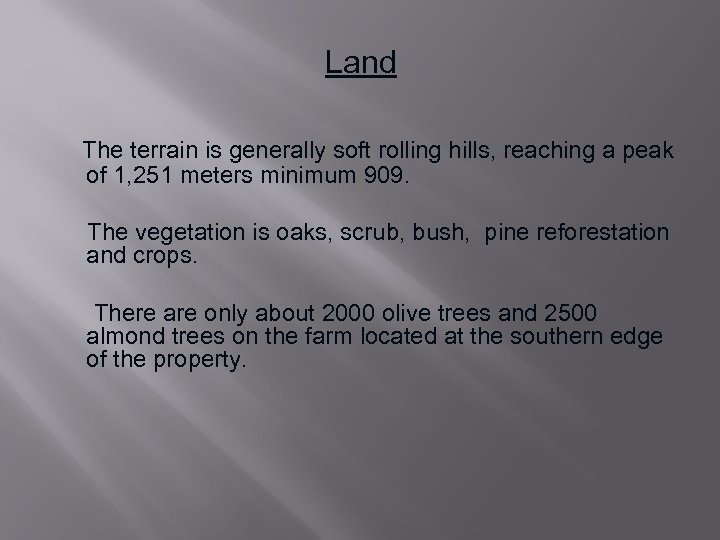 Land The terrain is generally soft rolling hills, reaching a peak of 1, 251