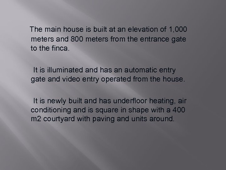 The main house is built at an elevation of 1, 000 meters and 800