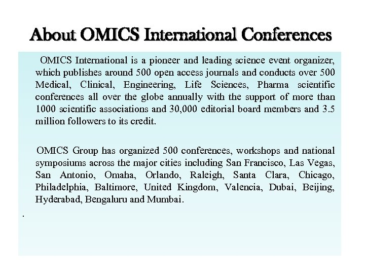 About OMICS International Conferences OMICS International is a pioneer and leading science event organizer,