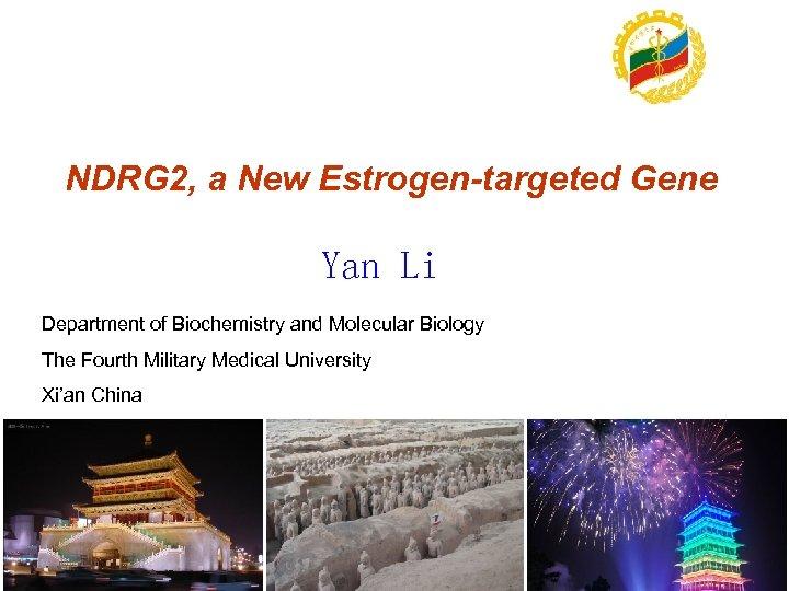 NDRG 2, a New Estrogen-targeted Gene Yan Li Department of Biochemistry and Molecular Biology