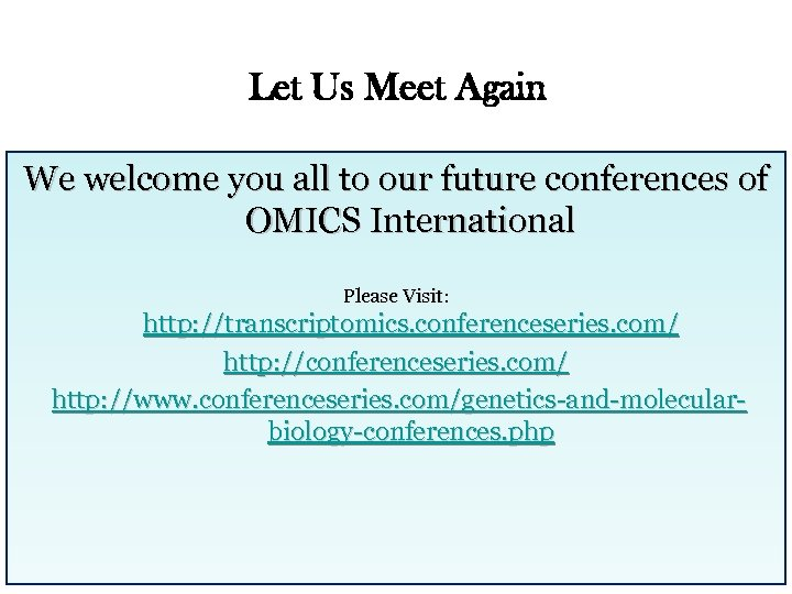 Let Us Meet Again We welcome you all to our future conferences of OMICS